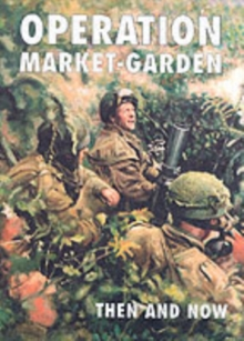 Operation Market-garden Then and Now : v. 2, Hardback