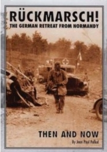 Ruckmarsch Then and Now : The German Retreat from Normandy, Hardback