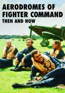 Aerodromes of Fighter Command Then and Now, Hardback