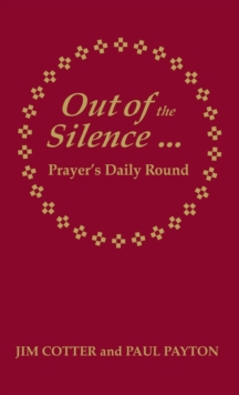 Out of the Silence... into the Silence : Prayer's Daily Round, Hardback