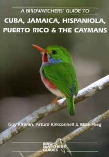 A Birdwatchers' Guide to Cuba, Jamaica, Hispaniola, Puerto Rico and the Caymans, Paperback