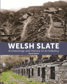 Welsh Slate: Archaeology and History of an Industry, Hardback