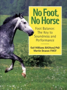 No Foot, No Horse : Foot Balance - The Key to Soundness and Performance, Paperback