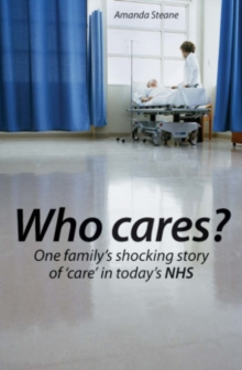 Who Cares? : One Family's Shocking Story of Care in Today's NHS, Paperback