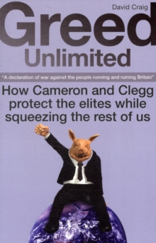 Greed Unlimited : How Cameron and Clegg Protect the Elites While Squeezing the Rest of Us, Paperback