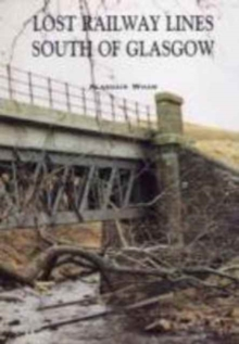 Lost Railway Lines South of Glasgow, Paperback Book