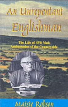 An Unrepentant  Englishman : The Life of S.P.B. Mais, Ambassador of the Countryside, Paperback