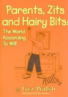 Parents, Zits and Hairy Bits : The World According to Wilf, Paperback