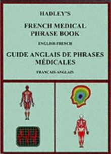 Hadley's French Medical Phrase Book : Hadley's Guide Anglais De Phrases Medicales, Paperback