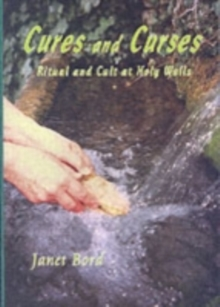 Cures and Curses : Ritual and Cult at Holy Wells, Paperback