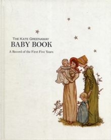 The Kate Greenaway Baby Book : A Record of the First Five Years, Hardback Book