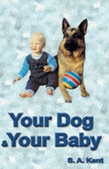 Your Dog and Your Baby : A Practical Guide, Paperback