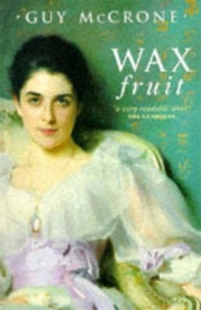 The Wax Fruit : Trilogy, Paperback