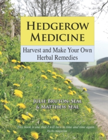 Hedgerow Medicine : Harvest and Make Your Own Herbal Remedies, Hardback