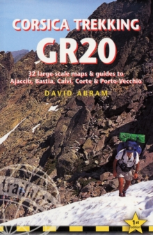 Corsica Trekking GR20 : Practical Walking Guide with 32 Large-Scale Trekking Maps and Guides to Ajaccio, Bastia, Calvi, Corte & Porte Vecchio, Paperback Book