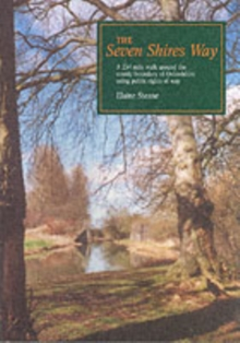 The Seven Shires Way : A 234 Mile Walk Around the County Boundary of Oxfordshire Using Public Rights of Way, Paperback
