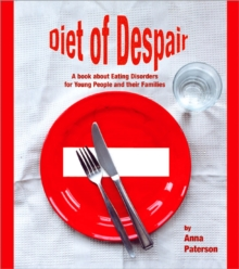 Diet of Despair : A Book About Eating Disorders for Young People and Their Families, Paperback Book