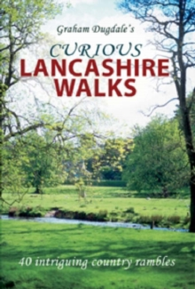 Curious Lancashire Walks : Forty Intriguing Country Rambles, Paperback