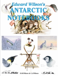 Edward Wilson's Antarctic Notebooks, Hardback