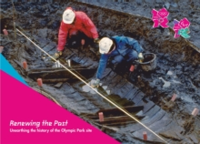 Renewing the Past : Unearthing the History of the Olympic Park Site, Paperback