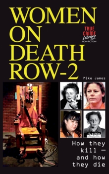 Women on Death Row : How They Kill - and How They Die! v. 2, Paperback Book