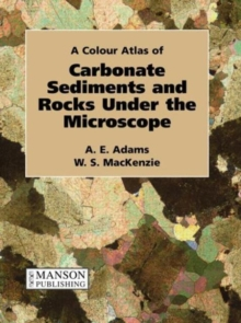 Carbonate Sediments and Rocks Under the Microscope : A Colour Atlas, Paperback