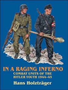 In a Raging Inferno : Combat Units of the Hitler Youth 1944-45, Paperback