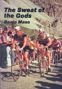 The Sweat of the Gods : Myths and Legends of Bicycle Racing, Paperback