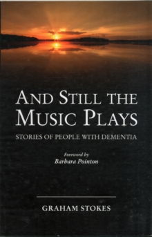 And Still the Music Plays : Stories of People with Dementia, Paperback Book