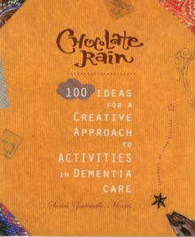 Chocolate Rain : 100 Ideas for a Creative Approach to Activities in Dementia Care, Paperback Book