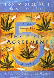 The Fifth Agreement : A Practical Guide to Self-Mastery, Paperback