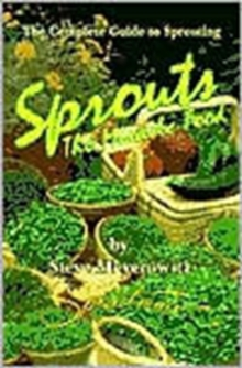 Sprouts, the Miracle Food : The Complete Guide to Sprouting, Paperback