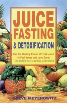 Juice Fasting and Detoxification : Using the Healing Power of Fresh Juice to Feel Young and Look Good, Paperback