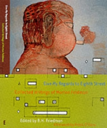 Give My Regards to Eighth Street : Collected Writings of Morton Feldman, Paperback Book