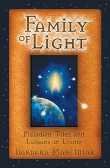 The Family of Light : Pleiadian Tales and Lessons in Living, Paperback