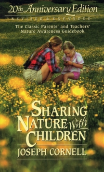 Sharing Nature with Children : The Classic Parents' and Teachers' Nature Awareness Guidebook, Paperback Book