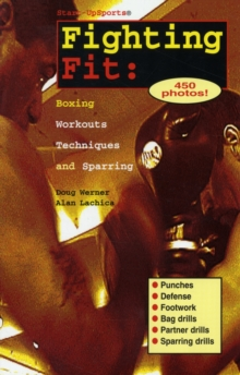 Fighting Fit : Boxing Workouts, Techniques and Sparring, Paperback