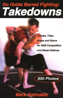 No Holds Barred Fighting, Takedowns : Throws, Trips, Drops and Slams for NHB Competition and Street Defense, Paperback