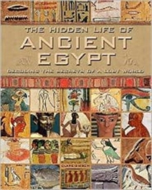 The Hidden Life of Ancient Egypt : Decoding the Secrets of a Lost World, Hardback Book