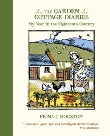 The Garden Cottage Diaries : My Year in the Eighteenth Century, Paperback Book