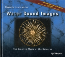 Water Sound Images : The Creative Music of the Universe, Hardback