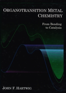 Organotransition Metal Chemistry: From Bonding to Catalysis, Hardback Book