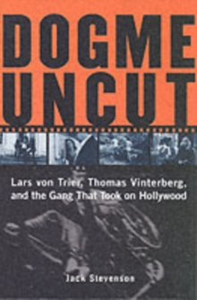 Dogme Uncut : Lars Von Trier, Thomas Vinterberg, and the Gang That Took on Hollywood, Paperback