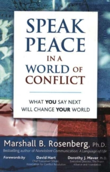 Speak Peace in a World of Conflict : What You Say Next Will Change Your World, Paperback Book