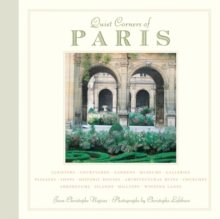 Quiet Corners of Paris : Unexpected Hideaways, Secret Courtyards, Hidden Gardens, Paperback