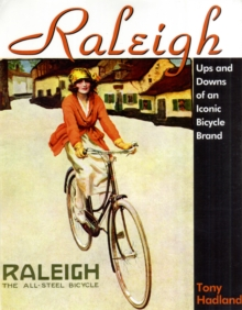 Raleigh : Past and Presence of an Iconic Bicycle Brand, Hardback