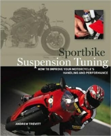 Suspension Tuning : How to Set Up Your Bike for Handling, Stability, and Control on the Street and Track, Paperback