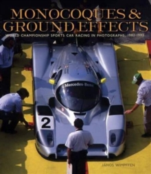 Monocoques and Ground Effects : The World Manufacturers and Sports Car Championships in Photographs, 1982-1992, Hardback Book