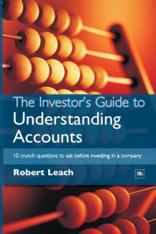 The Investor's Guide to Understanding Accounts : 10 Crunch Questions to Ask Before Investing in a Company, Paperback Book