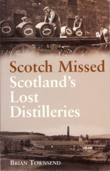 Scotch Missed : Scotland's Lost Distilleries, Paperback Book